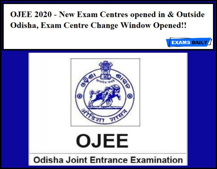 OJEE 2020 - New Exam Centres opened in & Outside Odisha, Exam Centre Change Window Opened!!