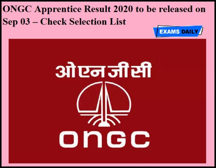 ONGC Apprentice Result 2020 to be released on Sep 03 – Check Selection List