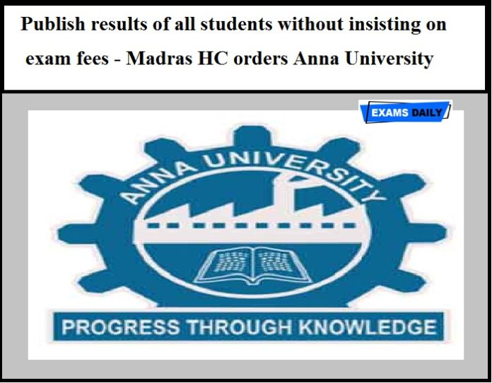 Publish results of all students without insisting on exam fees - Madras HC orders Anna University