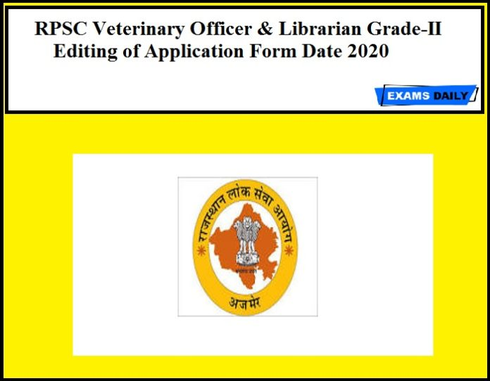 RPSC Veterinary Officer & Librarian Grade-II Editing of Application Form Date 2020