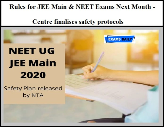 Rules for JEE Main & NEET Exams Next Month - Centre finalises safety protocols (Check the Complete Exam Guidelines Here)
