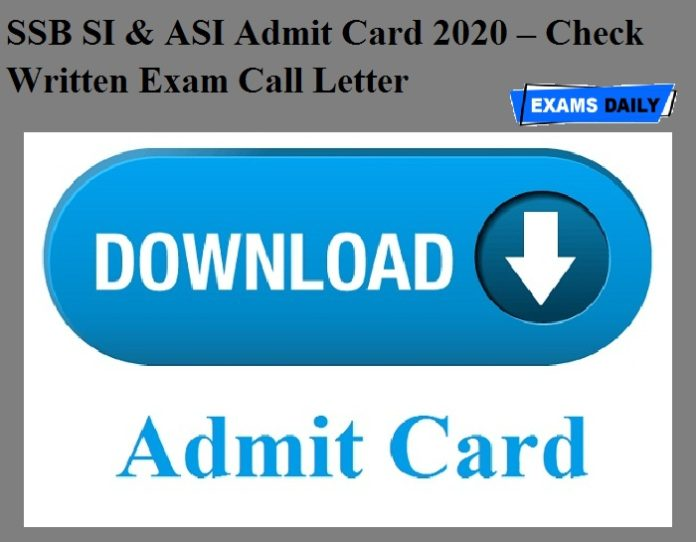 SSB SI & ASI Admit Card 2020 OUT – Check Written Exam Call Letter