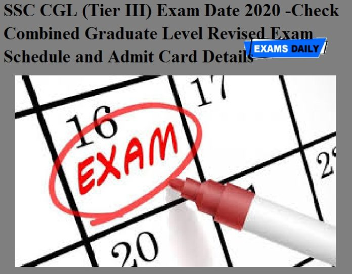 SSC CGL (Tier III) Exam Date 2020 OUT – Check Combined Graduate Level Revised Exam Schedule and Admit Card Details
