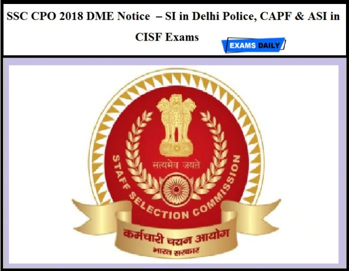 SSC CPO 2018 DME Notice OUT – Download for SI in Delhi Police, CAPF & ASI in CISF Exams
