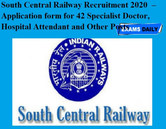 South Central Railway Recruitment 2020 OUT – Application form for 42 Specialist Doctor, Hospital Attendant and Other Posts