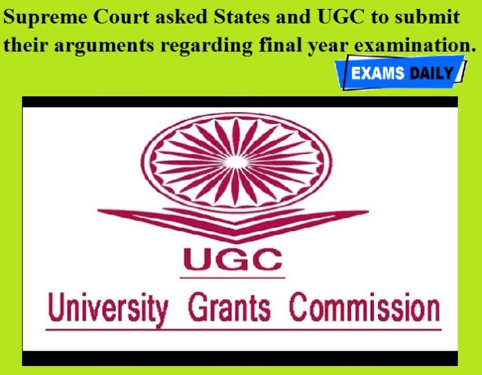 Supreme Court asked States and UGC to submit their arguments regarding final year examination.