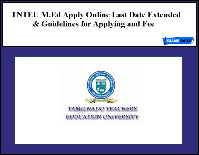TNTEU M.Ed Apply Online Last Date Extended & Guidelines for Applying and Fee