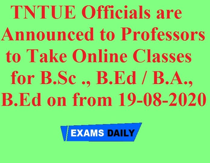 TNTUE Officials are Announced to Professors to Take Online Classes for B.Sc ., B.Ed B.A., B.Ed on from 19-08-2020