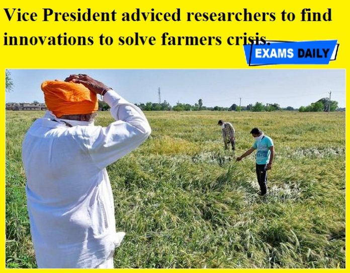Vice President adviced researchers to find innovations to solve farmers crisis.