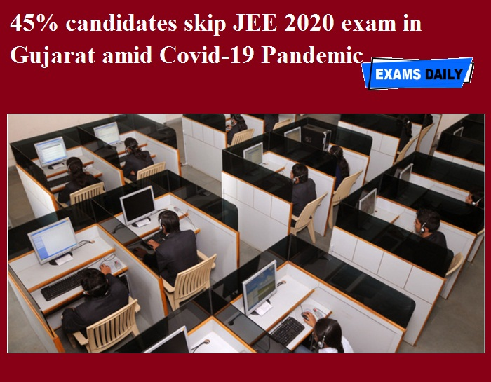 45% candidates skip JEE 2020 exam in Gujarat amid Covid-19 Pandemic