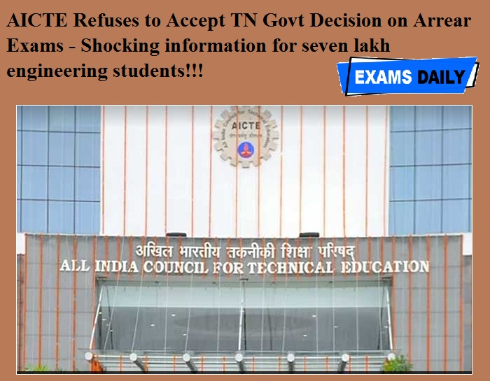AICTE Refuses to Accept TN Govt Decision on Arrear Exams - Shocking information for seven lakh engineering students!!!