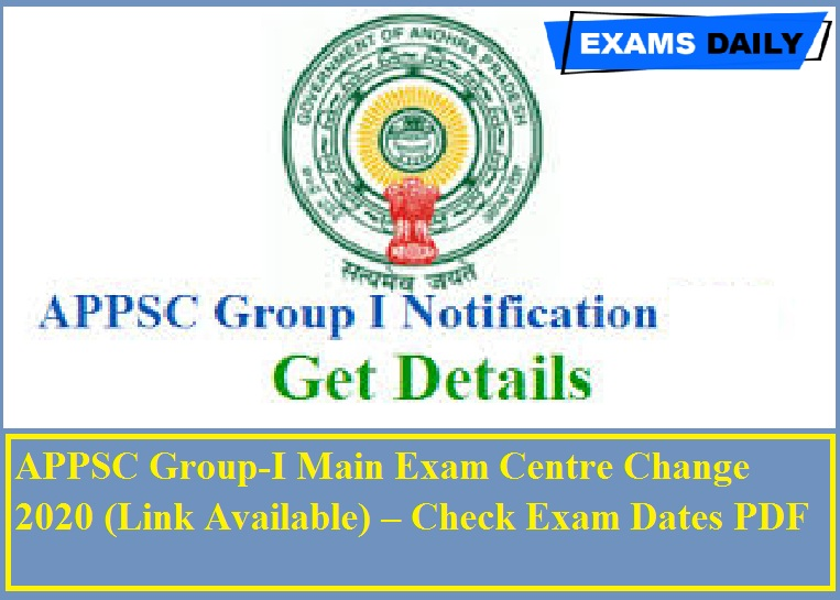 APPSC Group-I Main Exam Centre Change 2020 (Link Available) – Check Exam Dates PDF