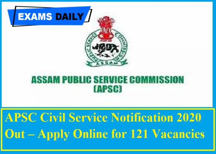 APSC Civil Service Notification 2020 Out – Apply Online for 121 Vacancies