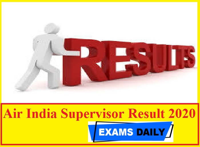 Air India Supervisor Result 2020 Out – Download Provisional List Here!!!