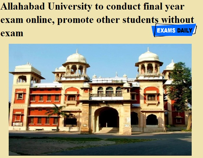 Allahabad University to conduct final year exam online, promote other students without exam