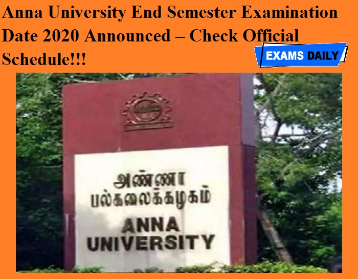 Anna University End Semester Examination Date 2020 Announced – Check Official Schedule!!!