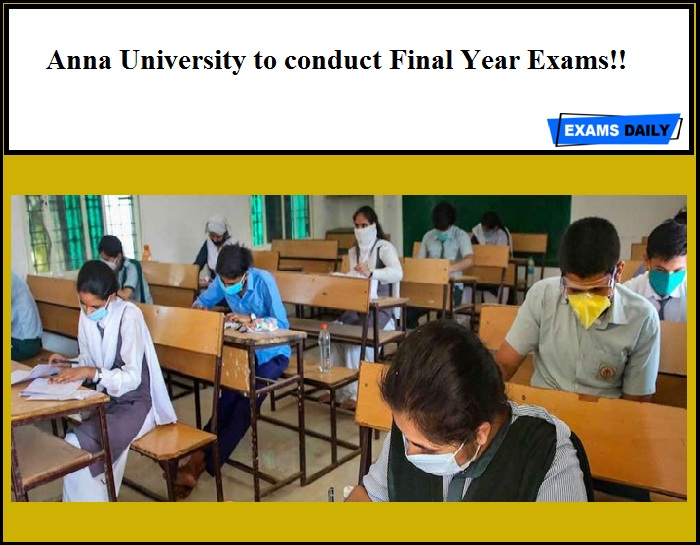 Anna University to conduct Final Year Exams!! Check Details Here