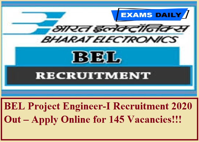 BEL Project Engineer-I Recruitment 2020 Out – Apply Online for 145 Vacancies!!!