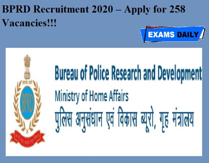 BPRD Recruitment 2020 OUT – Apply for 258 Vacancies!!!