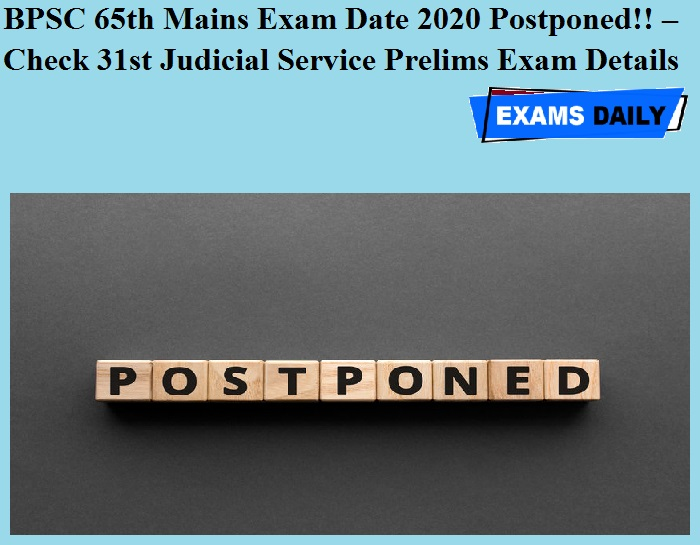 BPSC 65th Mains Exam Date 2020 Postponed!! – Check 31st Judicial Service Prelims Exam Details