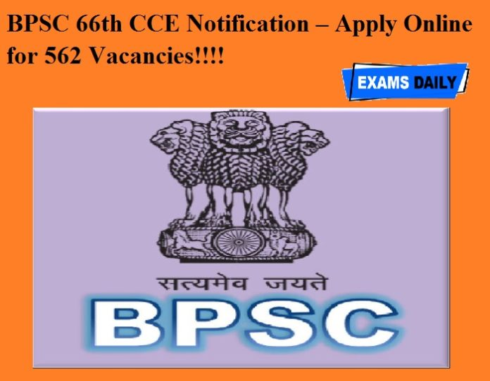 BPSC 66th CCE Notification OUT – Apply Online for 562 Vacancies!!!!