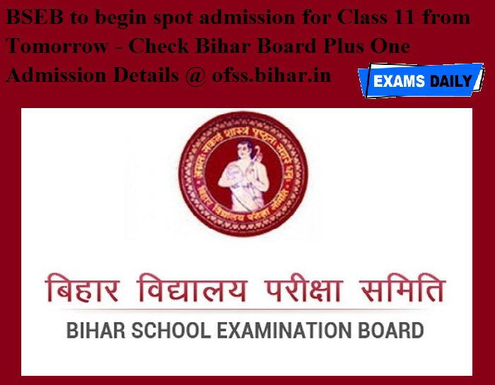 BSEB to begin spot admission for Class 11 from Tomorrow - Check Bihar Board Plus One Admission Details @ ofss.bihar.in