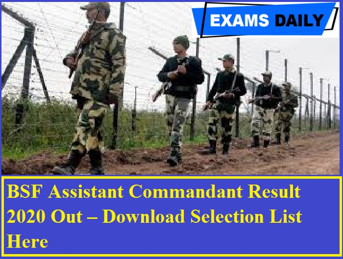 BSF Assistant Commandant Result 2020 Out – Download Selection List Here