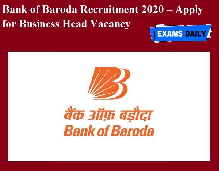 Bank of Baroda Recruitment 2020 OUT – Apply for Business Head Vacancy