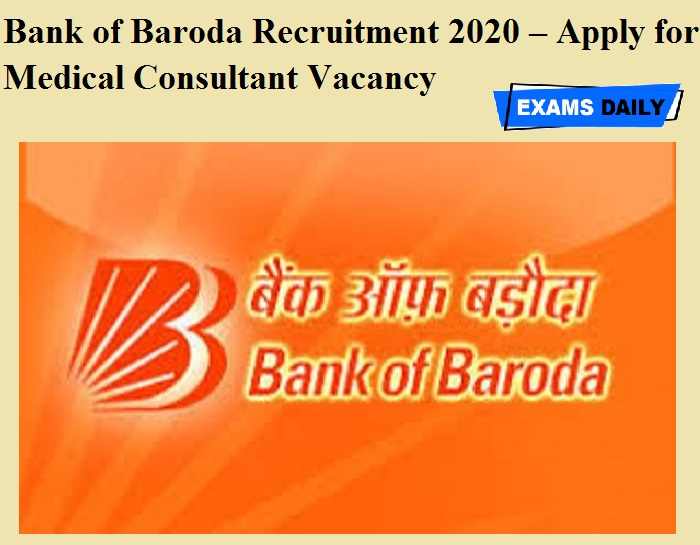 Bank of Baroda Recruitment 2020 OUT – Apply for Medical Consultant Vacancy