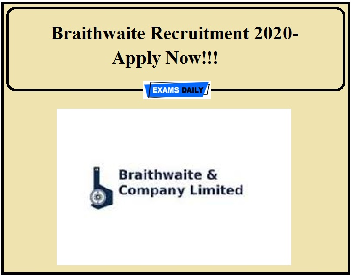 Braithwaite Recruitment 2020-Apply Now!!!