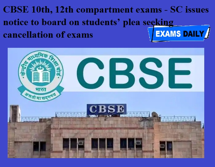 CBSE 10th, 12th compartment exams - SC issues notice to board on students' plea seeking cancellation of exams