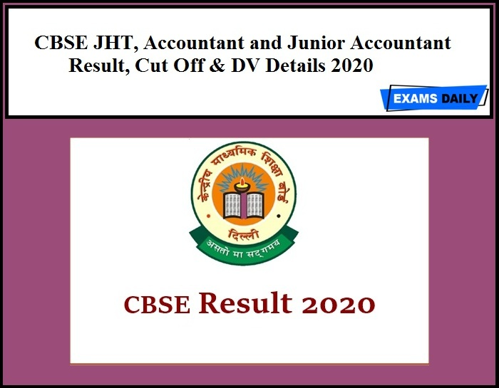 CBSE JHT, Accountant and Junior Accountant Result, Cut Off & DV Details 2020