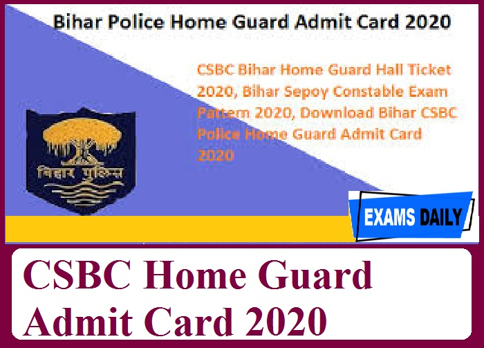 CSBC Home Guard Admit Card 2020 – Download Bihar Police Exam Date 2020 Here!!!