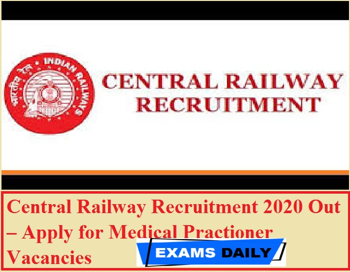 Central Railway Recruitment 2020 Out – Apply for Medical Practioner Vacancies