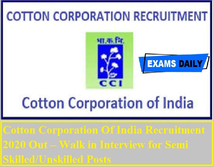 Cotton Corporation Of India Recruitment 2020 Out – Walk in Interview for Semi Skilled nskilled Posts