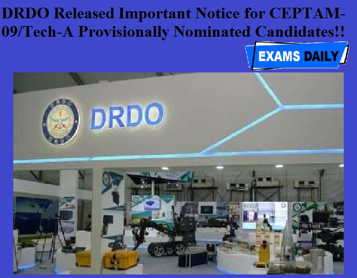 DRDO Released Important Notice for CEPTAM-09/Tech-A Provisionally Nominated Candidates!!