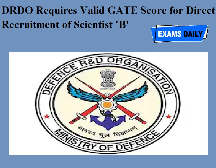 DRDO Requires Valid GATE Score for Direct Recruitment of Scientist 'B'