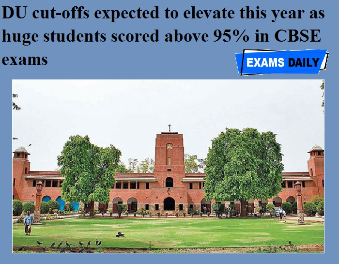 DU cut-offs expected to elevate this year as huge students scored above 95% in CBSE exams