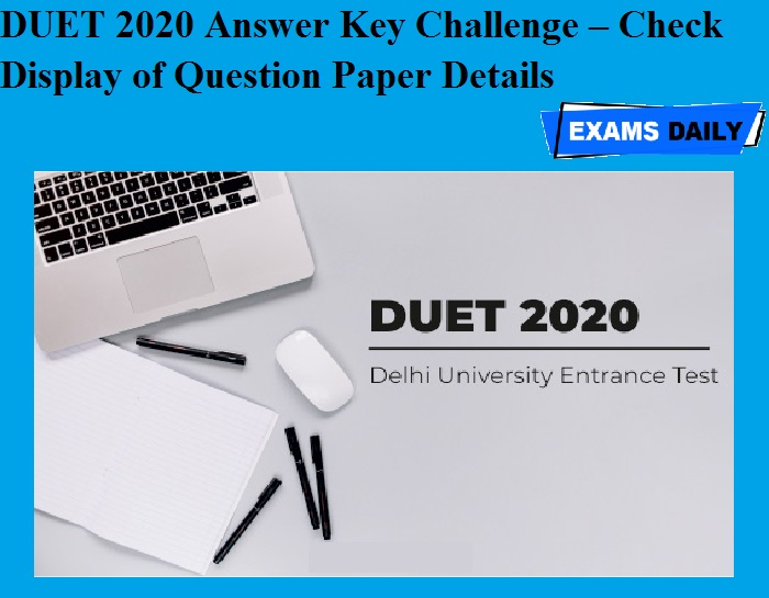 DUET 2020 Answer Key Challenge – Check Display of Question Paper Details