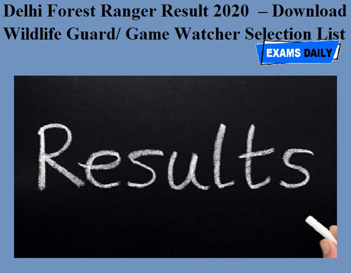 Delhi Forest Ranger Result 2020 OUT – Download Wildlife Guard-Game Watcher Selection List