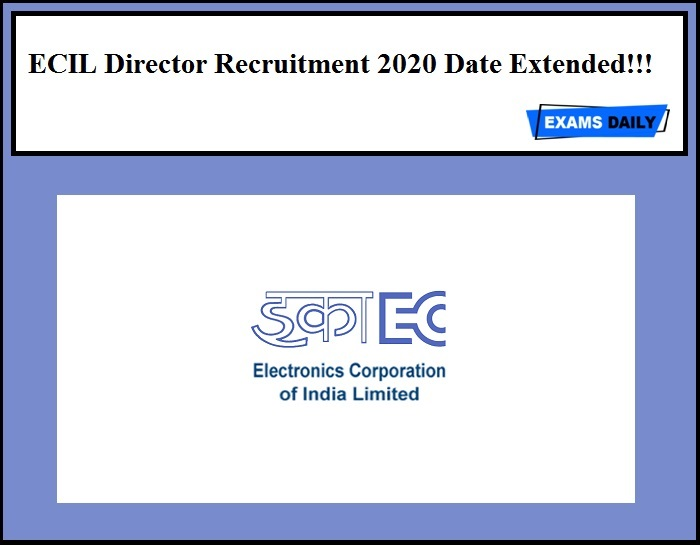 ECIL Director Recruitment 2020 Last Date Extended!!!