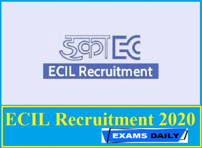 ECIL Recruitment 2020 Out – Last Date for Apply Online