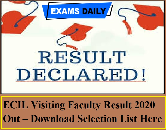 ECIL Visiting Faculty Result 2020 Out – Download Selection List Here