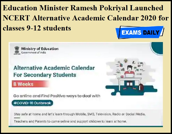 Education Minister Ramesh Pokriyal Launched NCERT Alternative Academic Calendar 2020 for classes 9-12 students