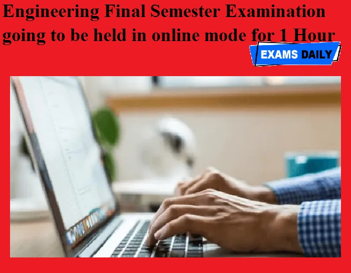 Engineering Final Semester Examination going to be held in online mode for 1 Hour