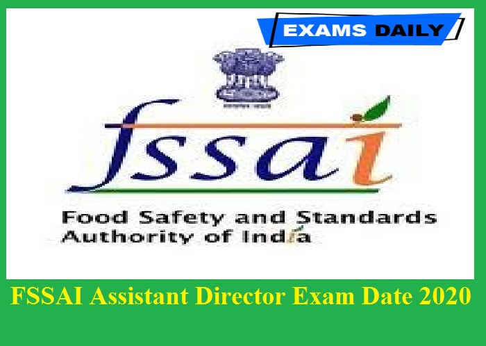 FSSAI Assistant Director Exam Date 2020 Out – Download Centre Preference Link, Details Of Posts and Guidelines Here