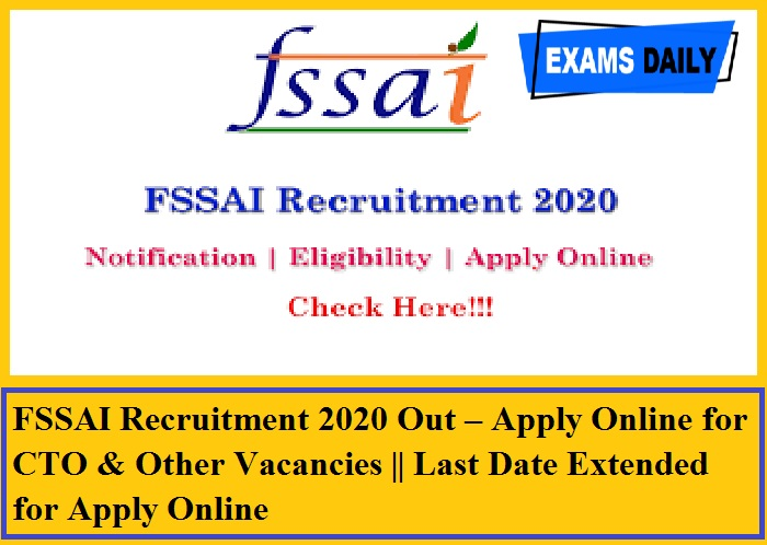 FSSAI Recruitment 2020 Out – Apply Online for CTO & Other Vacancies Last Date Extended for Apply Online