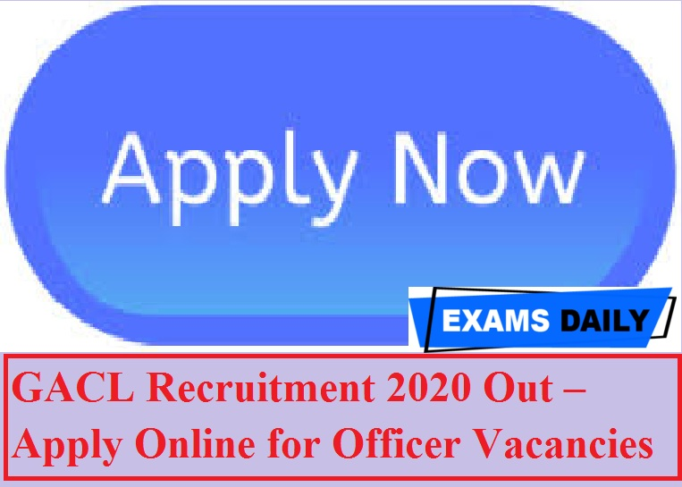 GACL Recruitment 2020 Out – Apply Online for Officer Vacancie