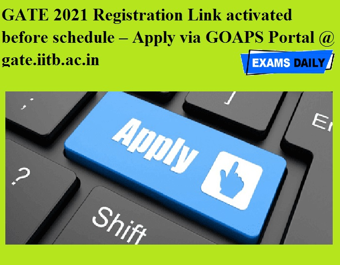 GATE 2021 Registration Link activated before schedule – Apply via GOAPS Portal @ gate.iitb.ac.in