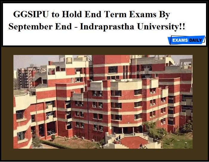GGSIPU to Hold End Term Exams By September End - Indraprastha University!!